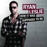 "Ryan Leslie – ""How it Was Supposed to Be"""