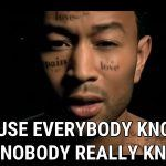 "John Legend – ""Everybody Knows"""