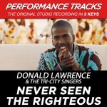 Sunday Praise: Donald Lawrence and Tri-City Singers – Never Seen The Righteous