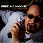 Fred Hammond – Love Unstoppable In Stores Today