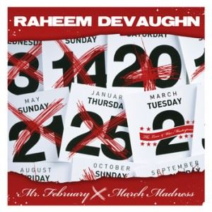 Mr. February aka March Madness-Raheem DeVaughn