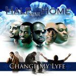 "Half Mile Home-""Change My Lyfe"""