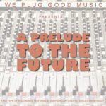 We Plug GOOD Music Presents-A Prelude to the Future(Mixtape)