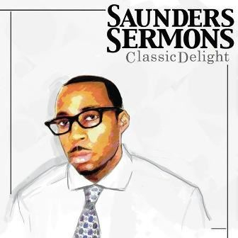 Saunders Sermons – Most Beautiful/You Gotta Hold On Me