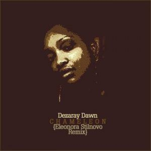 Dezaray Dawn – Chameleon (Eleonora Stilnovo Remix)