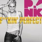 "New Music - Pink ""F'ing Perfect"""