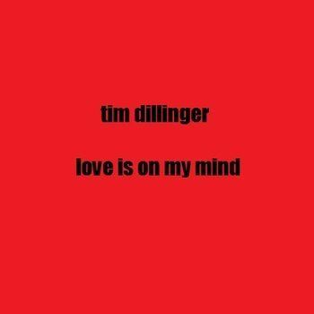 Tim Dillinger – Love Is On My Mind