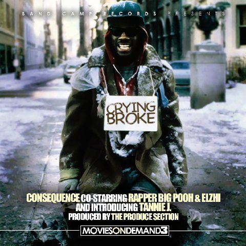 Crying Broke – Consequence co-starring Rapper Big Pooh & Elzhi… Introducing Tannie J.