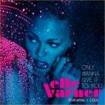 Elle Varner Featuring J. Cole – Only Wanna Give It To You (Official Video)