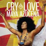 Maya Azucena - Cry Love (Review)