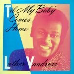 "Song of the Day: Luther Vandross ""'Til My Baby Comes Home"""