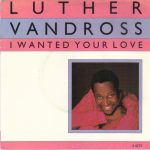 "Song of the Day: Luther Vandross ""I Wanted Your Love"""