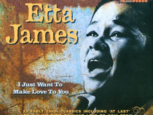 Etta James _ I Just Want To Make Love To You