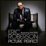 "Song of the Day: Eric Roberson: ""Picture Perfect"" feat. Phonte"