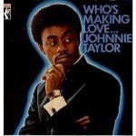 "Song of the Day: Johnnie Taylor: ""Who's Making Love"""