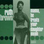 "Song of the Day: Ruth Brown – ""Mama He Treats Your Daughter Mean"""