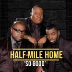 "New Video from Gospel Trio, Half Mile Home, ""So Good"""