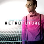 "Review: Jesse Fischer & Soul Cycle – ""Retro Future"""