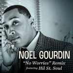 "New Music: Noel Gourdin Feat. Hil St. Soul - ""No Worries"" Remix"