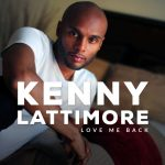 "New Music: Kenny Lattimore ""Love Me Back"""