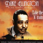 "#JAM (Jazz Appreciation Month) – Duke Ellington ""Take The 'A' Train"""
