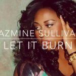 "#GetGrown: Jazmine Sullivan – ""Let It Burn"""