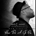 "New Music: Big Mike (of Day 26): ""How Do I Go On"""