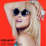 "#NewMusic: Keke Wyatt: ""Lie Under You"""
