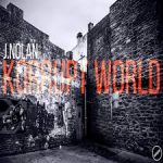 "#NewMusic : J.Nolan – ""Korrupt World"""