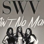 "#NewMusic: SWV: ""Ain't No Man"""