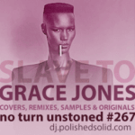 DJ Polished Solid – GRACE JONES: Originals, Samples, Remixes & Covers (No Turn Unstoned #267)