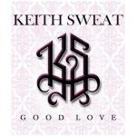 "Now Playing: Keith Sweat: ""Good Love"""