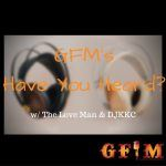 GFM's Have You Heard??? Podcast Ep. 1
