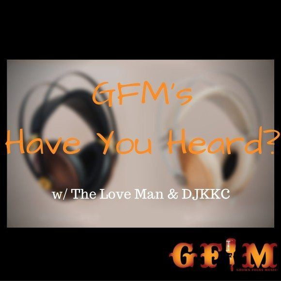 Grown Folks Music Have You Heard Podcast