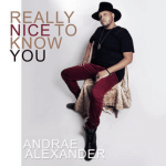 "#NowPlaying: Andrae Alexander – ""Really Nice To Know You"""