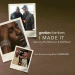 "#NewMusic: Gordon Chambers featuring Eric Roberson ""I Made It"" produced by Steff Reed"