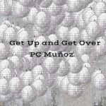 "PC Muñoz - ""Get Up and Get Over"""
