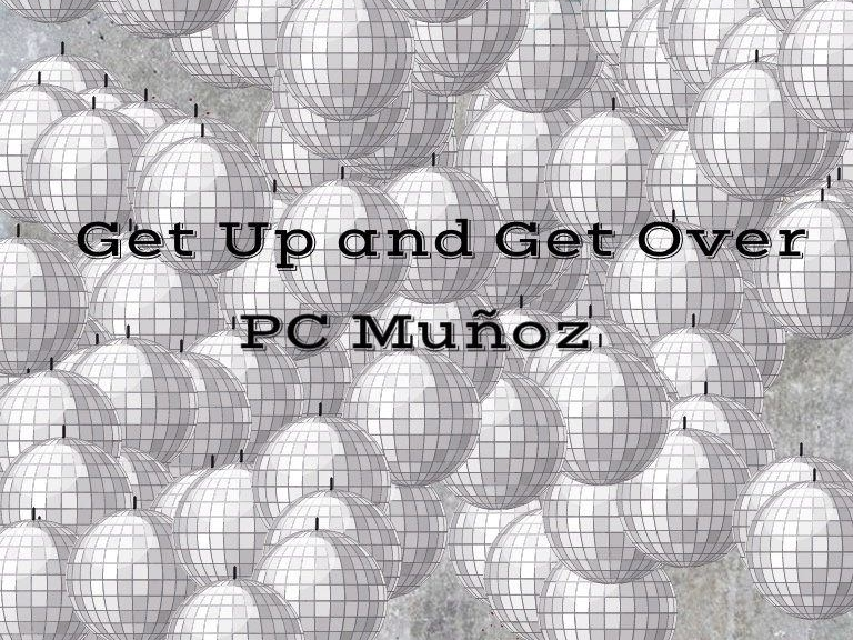 PC Munoz Get Up and Get Over
