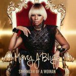 Just Dropped: Mary J. Blige: Strength Of A Woman