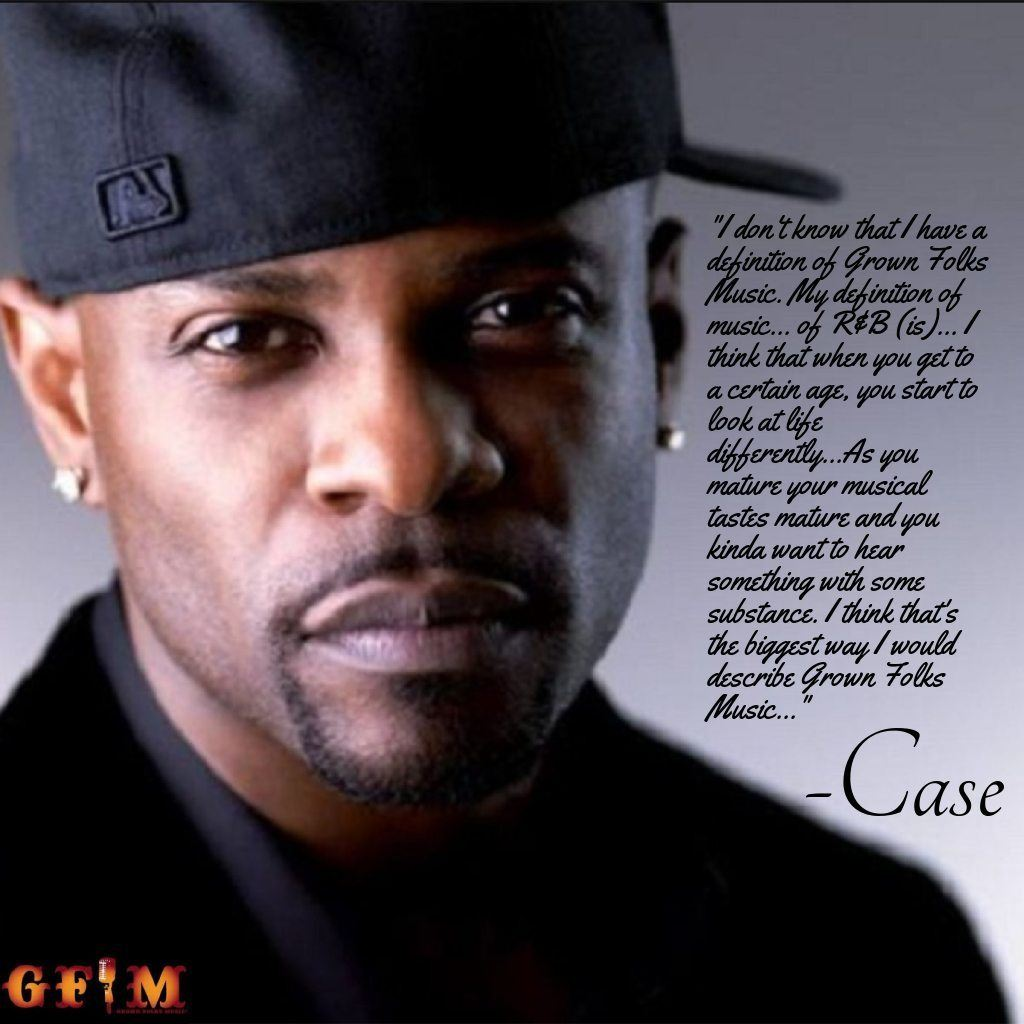 Case - What is your definition of Grown Folks Music?