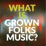 What is Grown Folks Music?