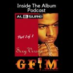 GFM's Inside The Album Podcast: Al B. Sure! – Sexy Versus Pt. 2 of 2
