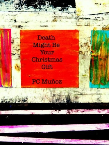 C Muñoz_Death Might Be Your Christmas Gift