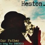 "#NewMusic Heston - ""Our Father"" (A Song For Dominica)"