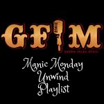 GFM's Manic Monday Unwind Playlist
