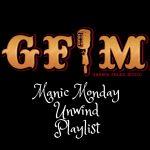 GFM's Manic Monday Unwind Playlist