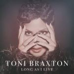 "Now Playing: Toni Braxton: ""Long As I Live"""