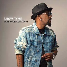 Show Tyme Take Your Love Away