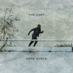"Now Playing: Gene Noble: ""The Cost"""