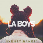 "#NowPlaying: Sydney Ranee' - ""LA Boys"""
